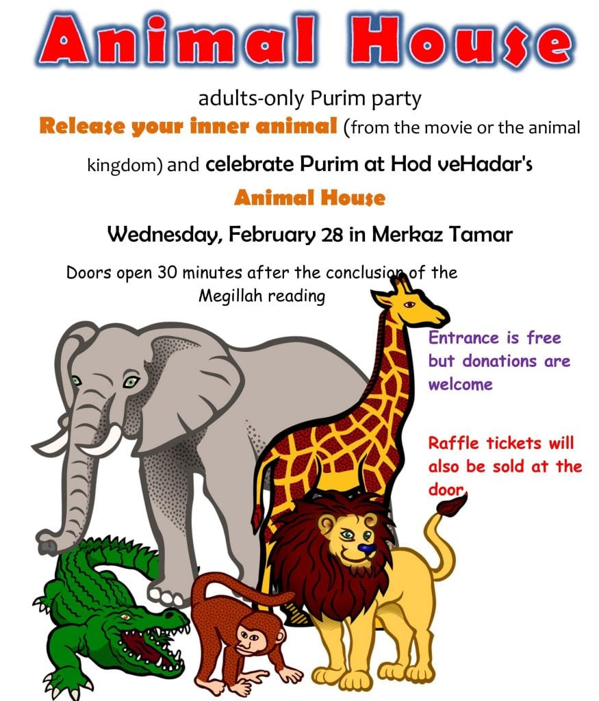Animal House adults-only Purim party Wednesday, February 28 in Merkaz Tamar Doors open 30 minutes after the conclusion of the Megillah reading Entrance is free but donations are welcome ‎ Raffle tickets will also be sold at the door‏.‏